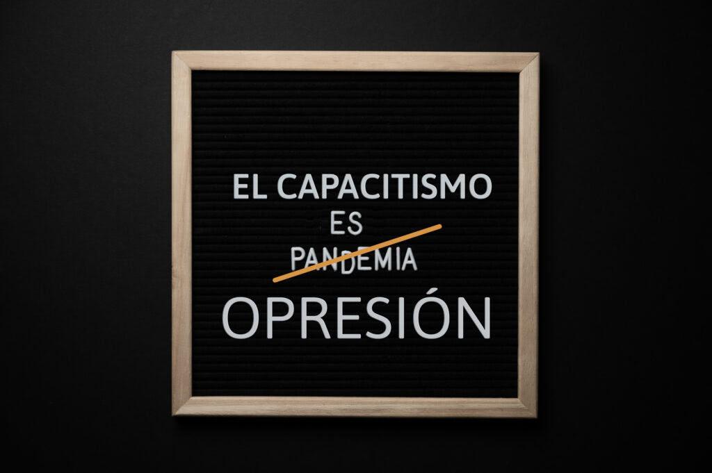 El capacitismo es una opresión (término tachado 'pandemia').